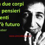 Senza due corpi e due pensieri differenti non c'e' futuro (Giorgio Gaber)
