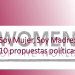 Soy Mujer, Soy Madre: 10 propuestas politicas