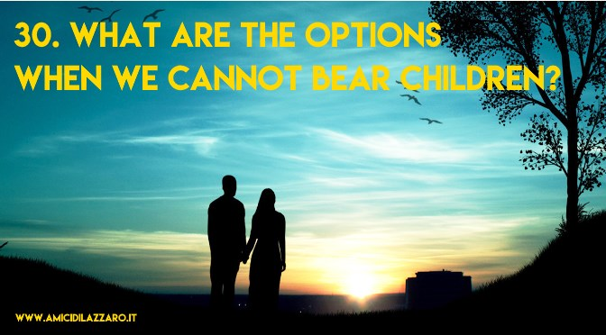 30. What are the options when we cannot bear children?
