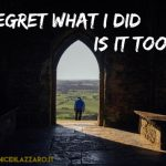39. I regret what I did : Is it too late to do anything about it?