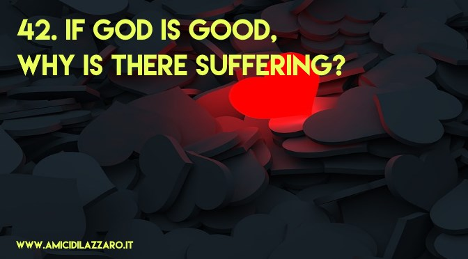42. If God is good, why is there suffering?