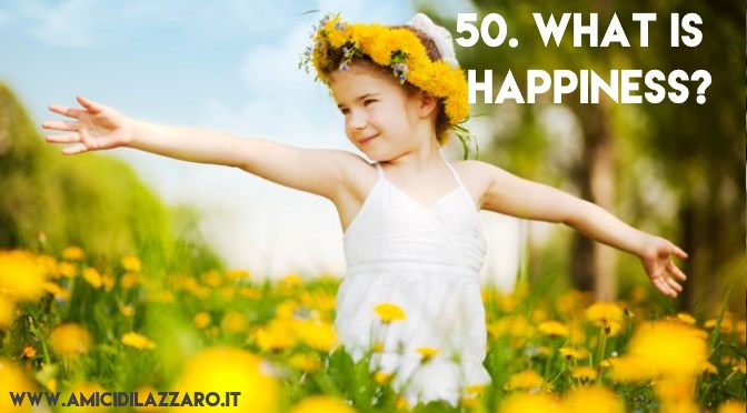 50. So then?What is happiness?