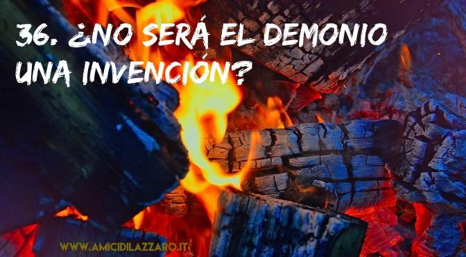 36. ¿No será el demonio una invención para disculpar nuestras debilidades?