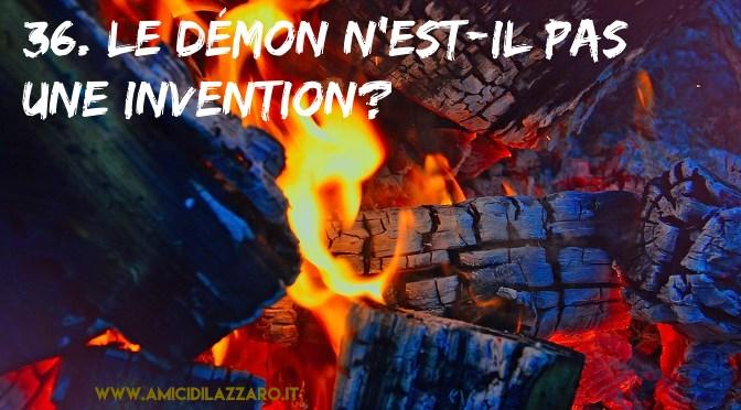 36. Le démon n'est-il pas une invention pour excuser nos mauvais penchants?
