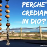 Perche' crediamo in Dio? – Apologetica