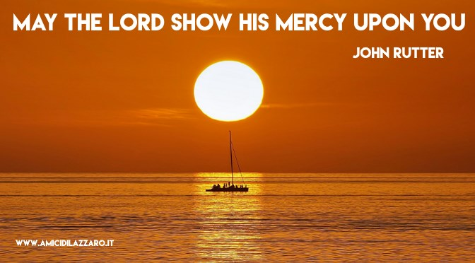 May the Lord show his mercy upon you (Joh Rutter)