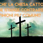 35. Perche' la Chiesa Cattolica sostiene istanze contrarie alle opinioni piu' comuni?