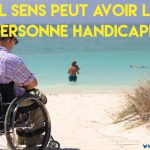 41. Quel sens peut avoir la vie d'une personne handicapée?