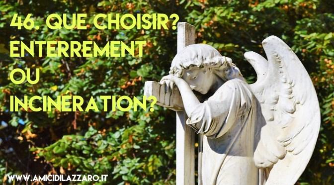 46. Que choisir? Enterrement ou Incinération?