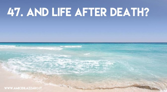 47. And life after death?