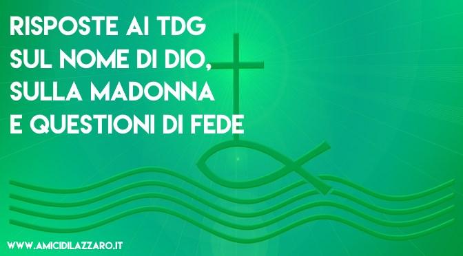 Risposte ai TdG sul nome di Dio, sulla Madonna e altre questioni di fede