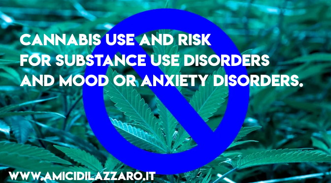 Cannabis Use and Risk for Substance Use Disorders and Mood or Anxiety Disorders.